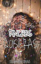 "SI TÚ ME ""PINCHES"" QUISIERAS  by bigbang002"