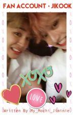 Fan Account ~ Jikook (COMPLETED) by My_Mochi_Jiminie