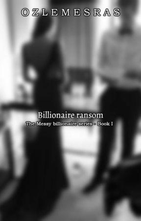 Billionaire ransom  #Book 1 by Ozlemesras