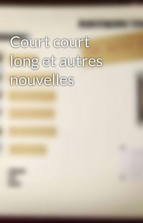 Court court long et autres nouvelles by user91182641