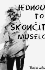 Jednou to skončit muselo. by TakumiMisaki-kun