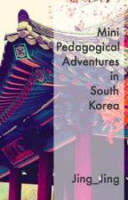 Micro Memoir -- Mini Pedagogical Adventures in South Korea by Jing_Jing