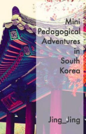 Micro Memoir -- Mini Pedagogical Adventures in South Korea by Jing_Jing