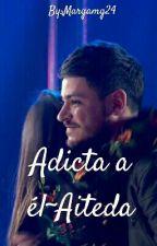 Adicta a él~Aiteda by ItsMariamg