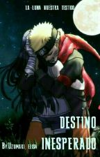 Destino Inesperado by Uzumaki_elisa