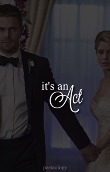 It's an Act (Olicity) - Finished