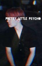 Pretty Little Psycho ✔️ by DeadUnderMoonLight