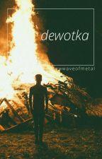 dewotka; by newwaveofmetal