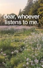dear, whoever listens to me by xhwxnder