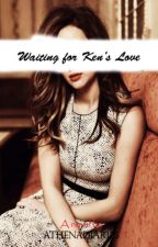 Waiting for Ken's Love by AthenaDiaries