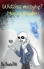 Widzisz muzykę?-Music Sans x Reader by beata766