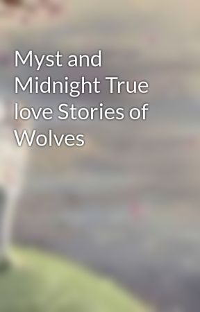 Myst and Midnight True love Stories of Wolves by RobbinBott