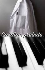 Cardiac prelude - [CCS Version] by Tearswriters