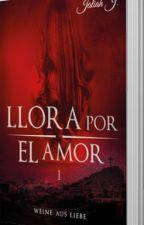 Llora por el amor Teil 1 Weine aus Liebe by JaliahJ