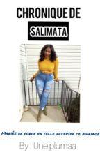 Chronique de Salimata - mariée de force va t'elle accepter ce mariage  by Une_Plumaa