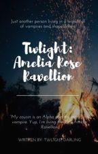 Twilight: Amelia Rose Ravellino [EDITING] by Lauralarios234