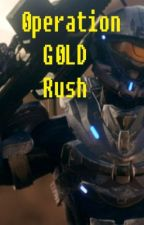 Operation Gold Rush ( A Halo FanFic ) ~Completed~ by bad-juju