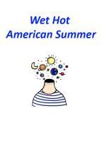 Wet Hot American Summer//Multiship by Randomfangir