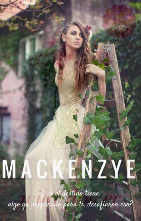 Mackenzye© || Libro 1 by deyaBeel
