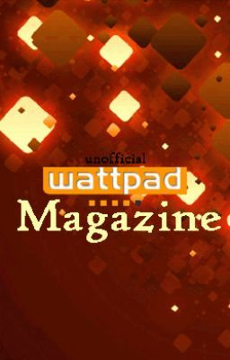 The Unofficial Wattpad Magazine™