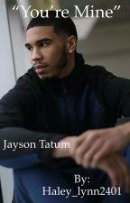 You're Mine | Jayson Tatum by Haley_lynn2401