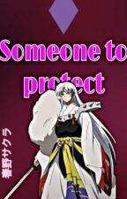 Someone to protect ( Sesshomaru love story) by zavala2013