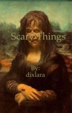 Scary Things by dixlara