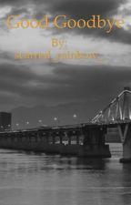 Good goodbye  by scarred_rainbow_