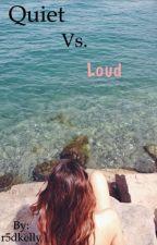 Quiet vs. Loud by nephilimlvr
