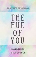 The Hue of You by WordsmithLotte