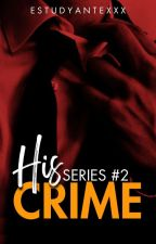 His Crime (COMPLETED)  by estudyanteXXX