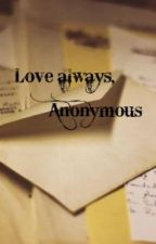 Love always, Anonymous. by secretiveauthor