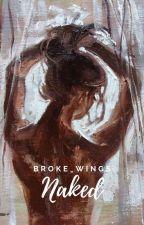 Naked Of Love✔ by Broke_Wings