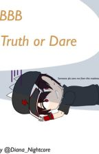 BBB truth or dare [Wattys2018] by Diana_core_music
