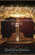 Lost in Song (A Phantom of the Opera Fan fiction) by GallifreyGoddess