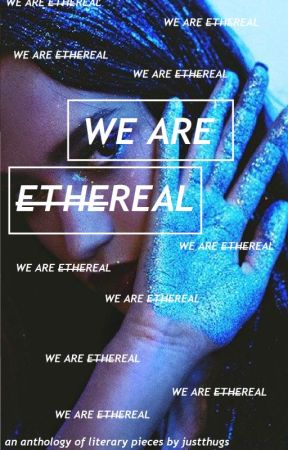 We Are Ethereal by justthugs