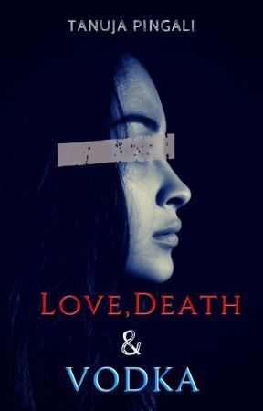 Love, Death and Vodka... by Tanuja84