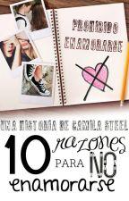 10 Razones Para NO Enamorarse (VERSIÓN EDITADA) by CamilaSteel
