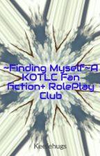 ~Finding Myself~A KOTLC Fan fiction+ RolePlay Club by Keefehugs