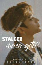 Stalker Masa Gitu? [revisi] by saraaash