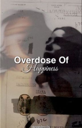 Overdose of Happiness   e.d by -greedevils