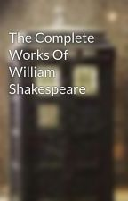 The Complete Works Of William Shakespeare by AShakespeare