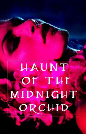 Haunt of the Midnight Orchid by JayClair8