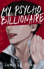 My Psycho Billionaire (On hold) by JFstories