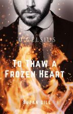 0° Celsius :To Thaw A Frozen Heart by suzangill98