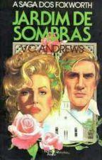 JARDIM DE SOMBRAS V.C. ANDREWS (LIVRO 5) by Crishswilliams