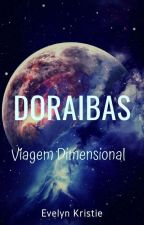 Doraibas Viagem Dimensional by Evelyncrybaby2