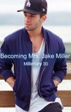 Becoming Mrs. Jake Miller by Millertary30