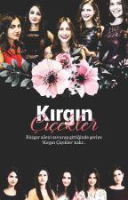 Kırgın Çiçekler || Ara Verildi  by Kmtekibi