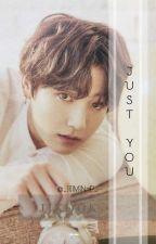 Just You. •ʲⁱᵏᵒᵒᵏ•  by _JijiMin-P_